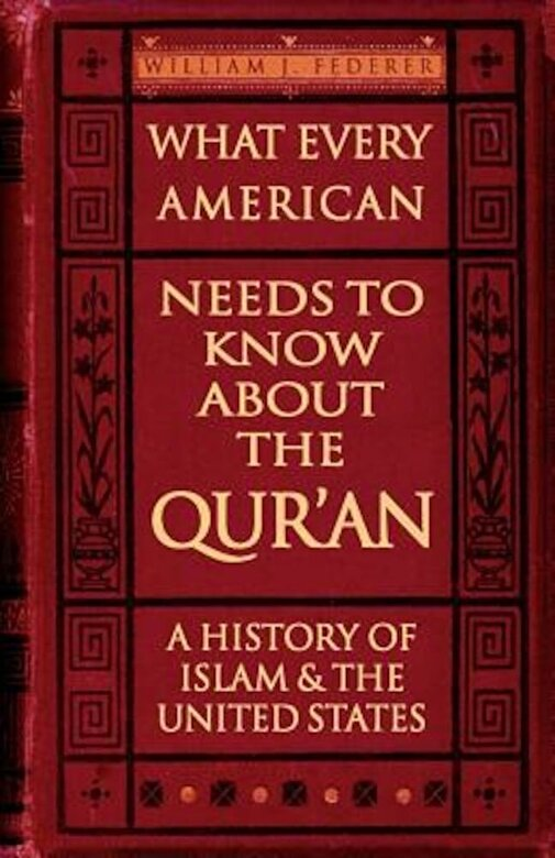 William J. Federer - What Every American Needs to Know about the Qur'an: A History of Islam & the United States, Paperback -