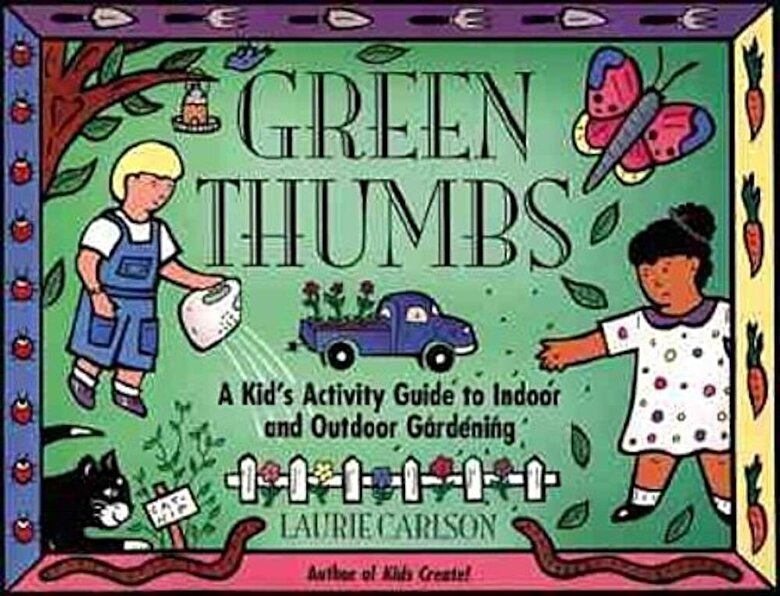 Laurie Carlson - Green Thumbs: A Kid's Activity Guide to Indoor and Outdoor Gardening, Paperback -