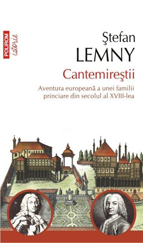 Stefan Lemny - Cantemirestii. Aventura europeana a unei familii princiare din secolul al XVIII-lea -