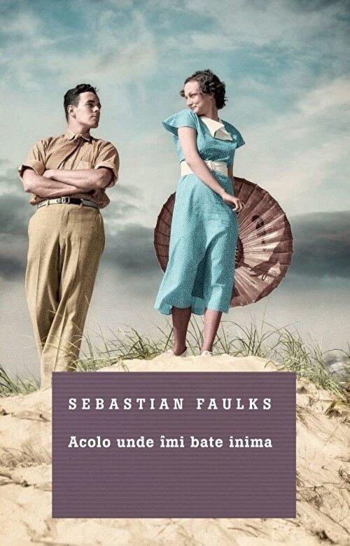 Sebastian Faulks - Acolo unde imi bate inima -
