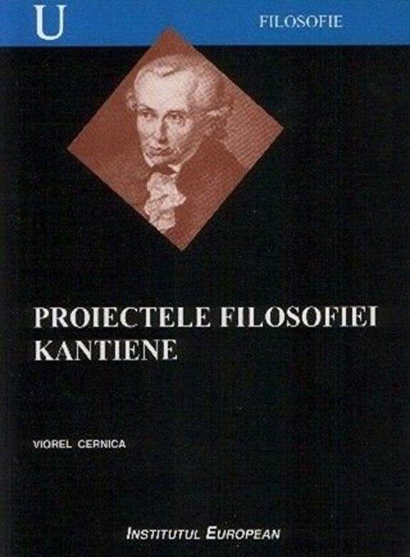 Cernica Viorel - Proiectele filosofiei kantiene -