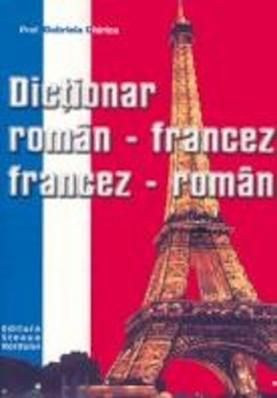 Gabriela Chirica - Dictionar Roman Francez - Francez Roman -