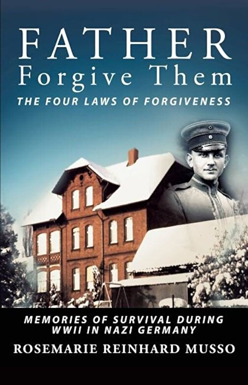 Rosemarie Reinhard Musso - Father Forgive Them the Four Laws of Forgiveness: Memories of Survival During WWII in Nazi Germany, Paperback -