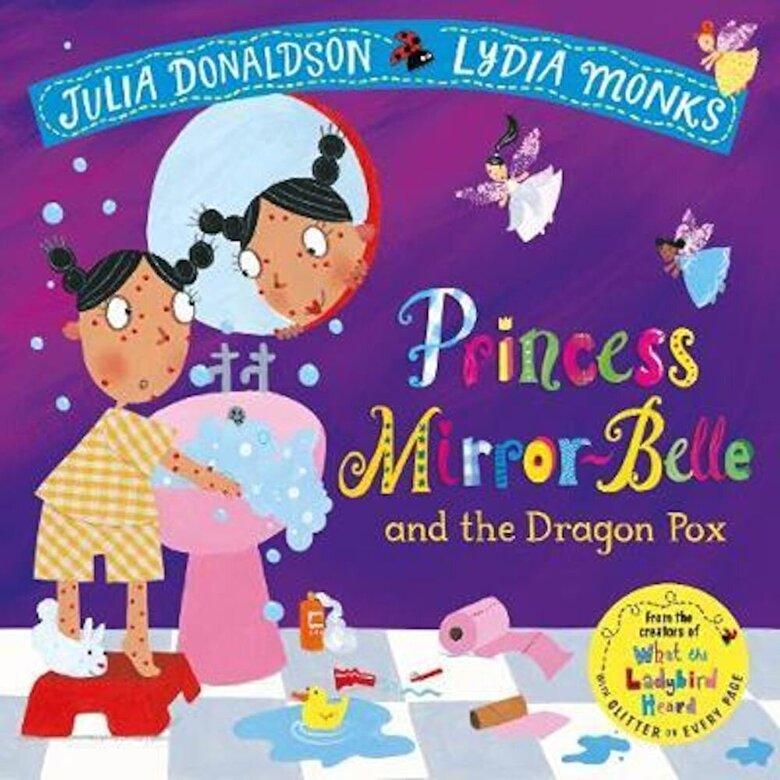 Julia Donaldson - Princess Mirror-Belle and the Dragon Pox, Paperback -