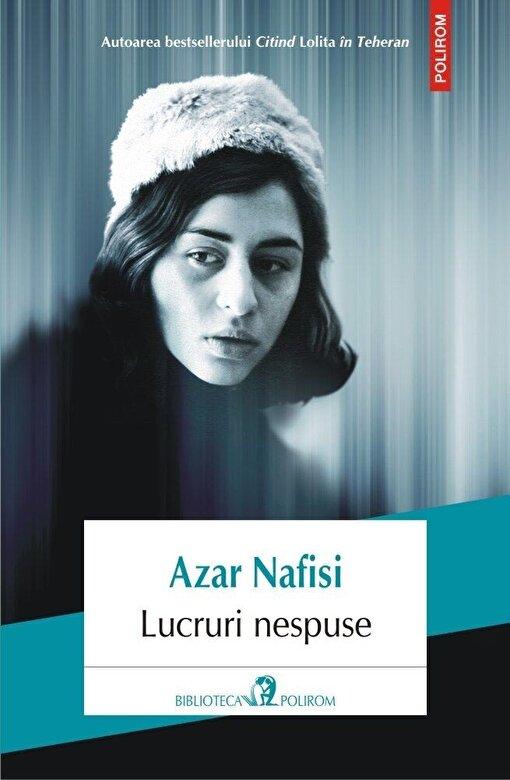 Azar Nafisi - Lucruri nespuse -