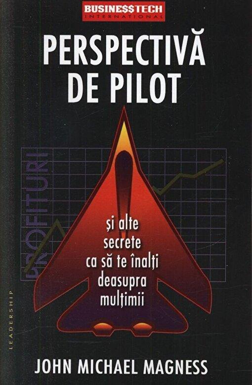 John Michael Magness - Perspectiva de pilot si alte secrete ca sa te inalti deasupra multimii -
