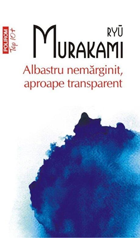 Ryu Murakami - Albastru nemarginit, aproape transparent (Top 10+) -