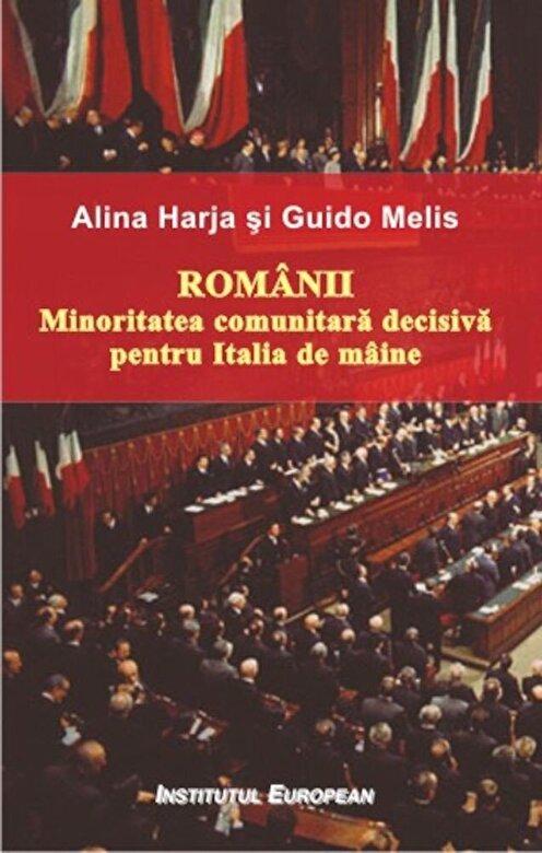 Alina Harja, Guido Melis - Romanii. Minoritatea comunitara decisiva pentru Italia de maine -