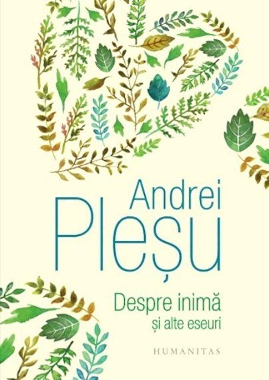 Andrei Plesu - Despre inima si alte eseuri -