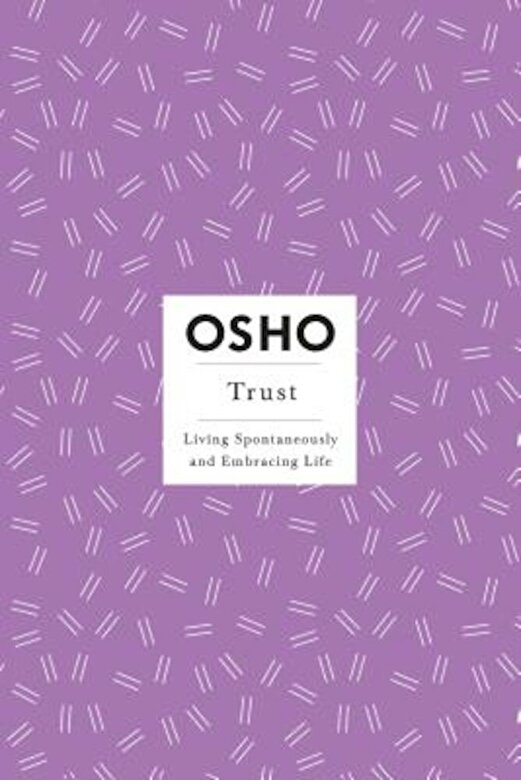 Osho - Trust: Living Spontaneously and Embracing Life, Paperback -