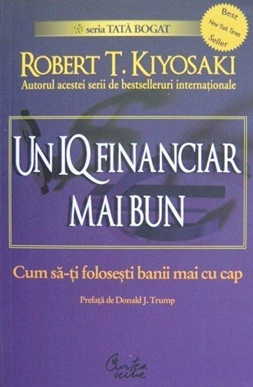 Robert T. Kiyosaki - Un IQ financiar mai bun. Cum sa-ti folosesti banii mai cu cap -