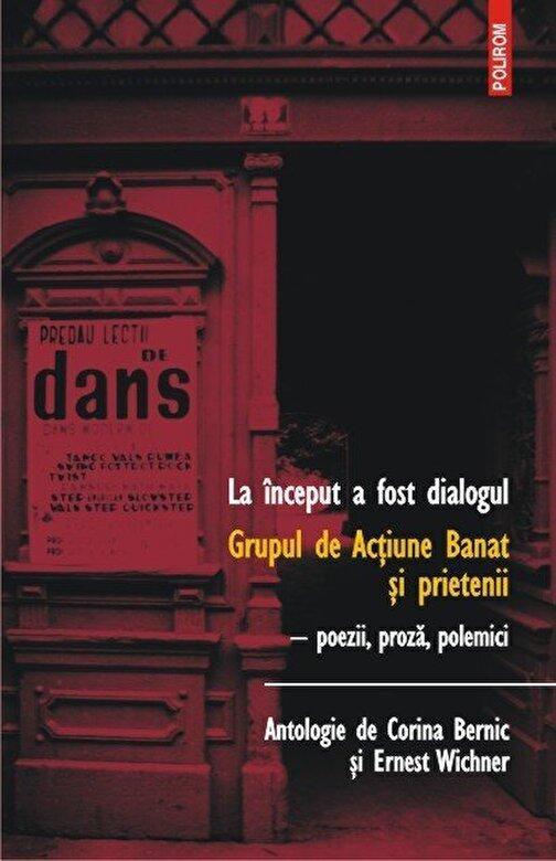 Corina Bernic, Ernest Wichner - La inceput a fost dialogul. Grupul de Actiune Banat si prietenii. Poezii, proza, polemici -