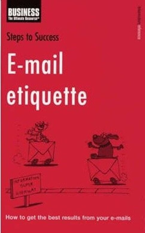 *** - Steps to Success E-mail Etiquette: How to Get the Best Results from Your E-mails -
