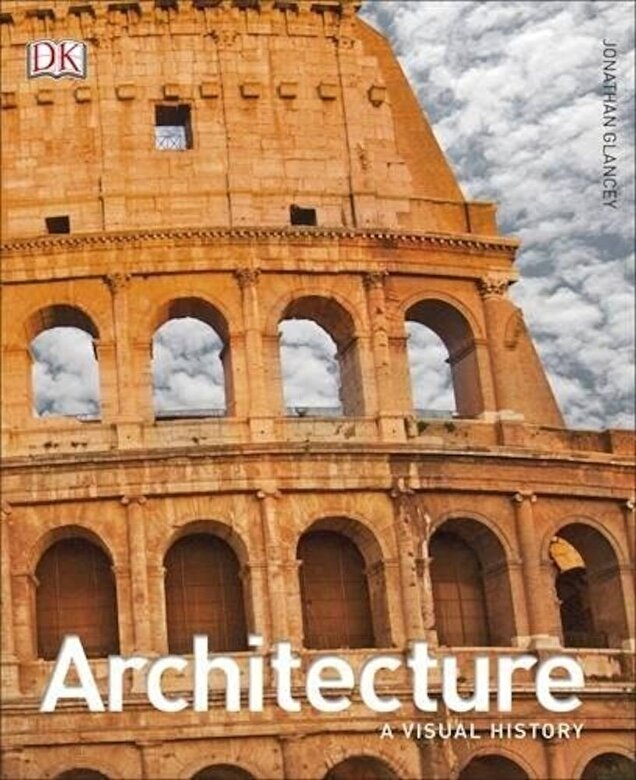 Jonathan Glancey - Architecture: A Visual History -