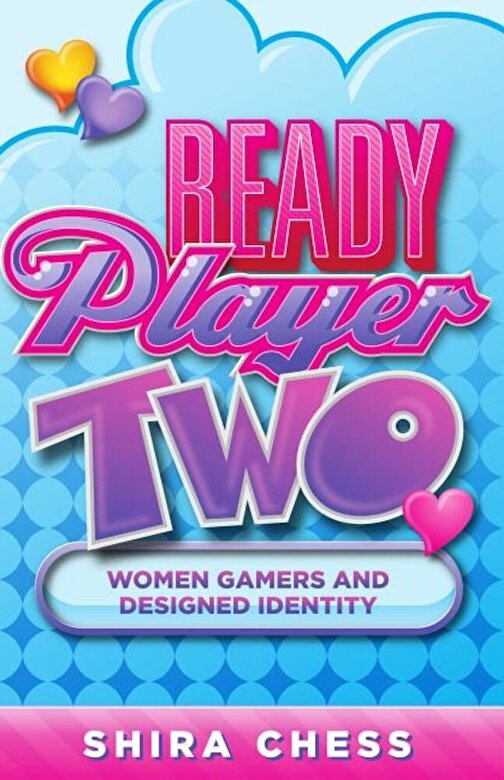 Shira Chess - Ready Player Two: Women Gamers and Designed Identity, Paperback -