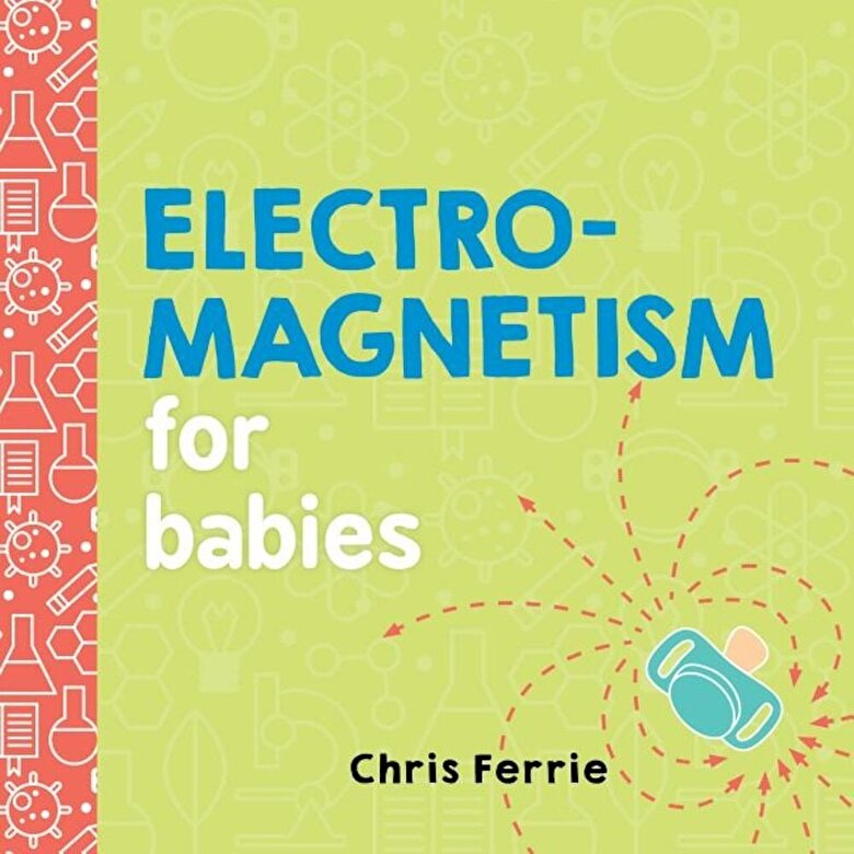 Chris Ferrie - Electromagnetism for Babies, Hardcover -