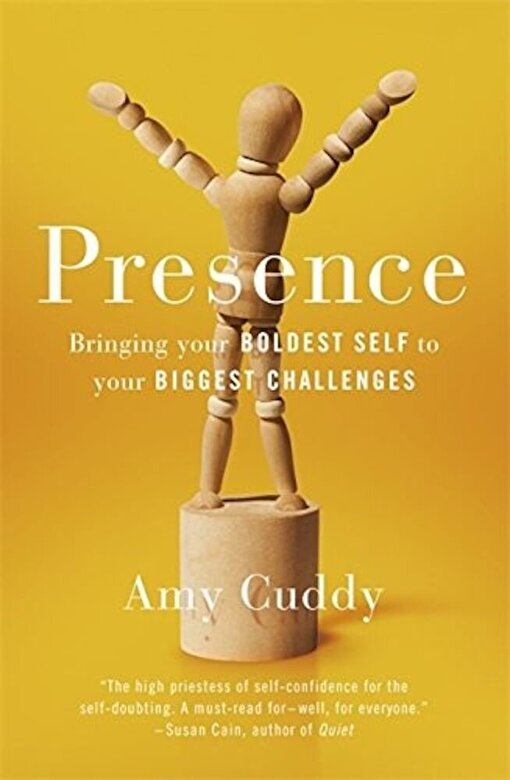 Amy Cuddy - Presence: Bringing Your Boldest Self to Your Biggest Challenges -