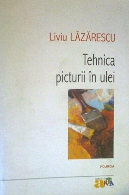 Liviu Lazarescu - Tehnica picturii in ulei -