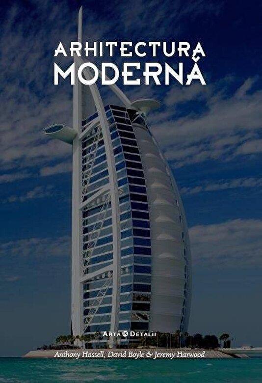 Anthony Hassell, Jeremy Harwood, David Boyle - Arhitectura moderna -