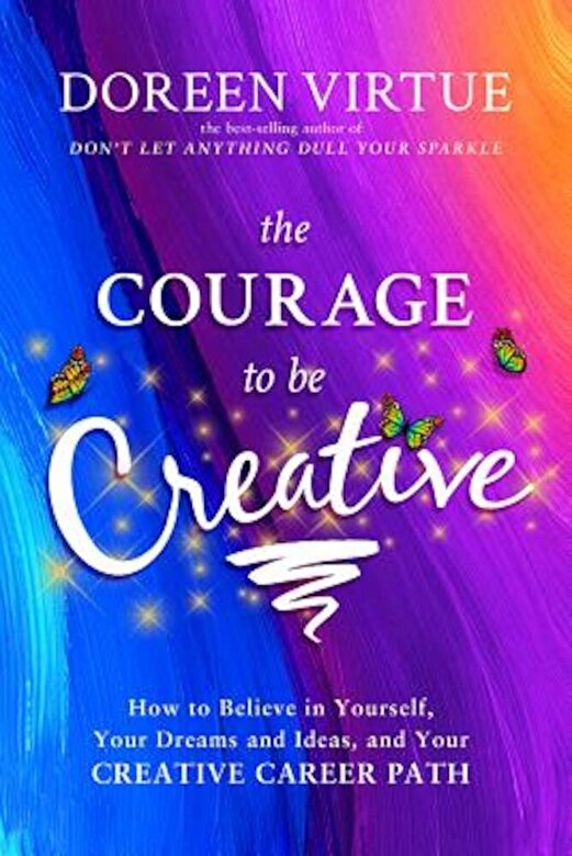 Doreen Virtue - The Courage to Be Creative: How to Believe in Yourself, Your Dreams and Ideas, and Your Creative Career Path, Paperback -
