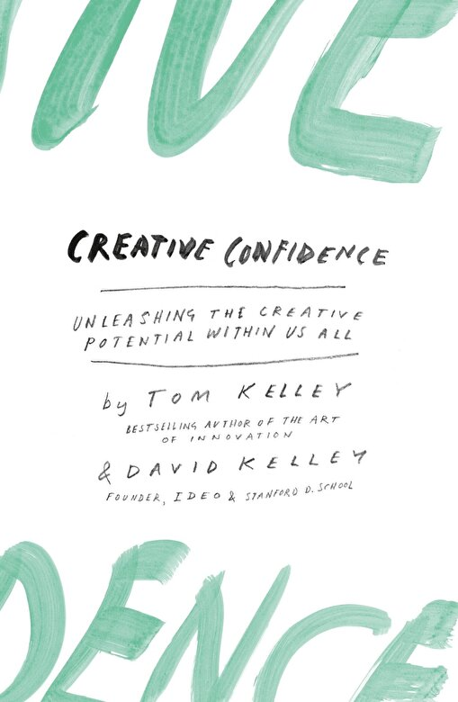 David Kelley - Creative Confidence : Unleashing the Creative Potential Within Us All -