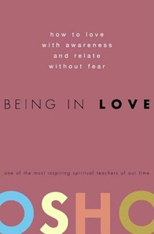 Osho - Being in Love: How to Love with Awareness and Relate Without Fear, Hardcover -