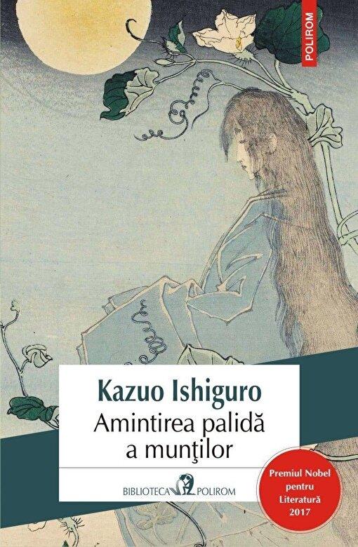 Kazuo Ishiguro - Amintirea palida a muntilor Editia 2017 -