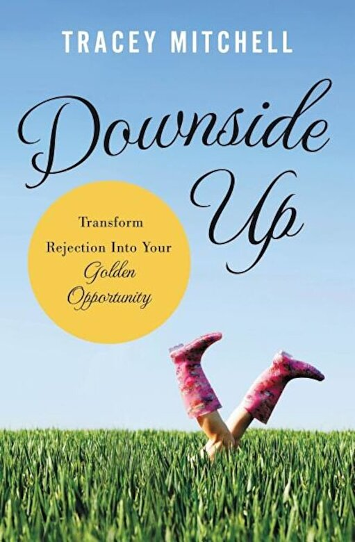 Tracey Mitchell - Downside Up: Transform Rejection Into Your Golden Opportunity, Paperback -