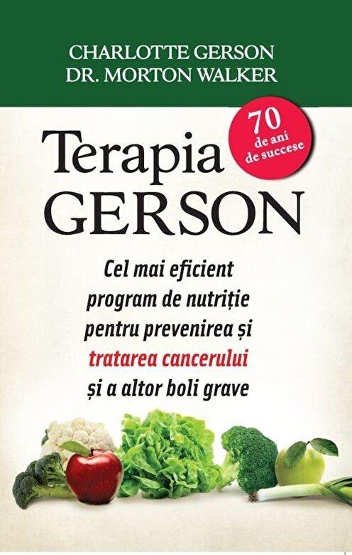 Carlotte Gerson, Dr. Morton Walker - Terapia Gerson. Cel mai eficient program de nutritie pentru prevenirea si tratarea cancerului si a altor boli grave -