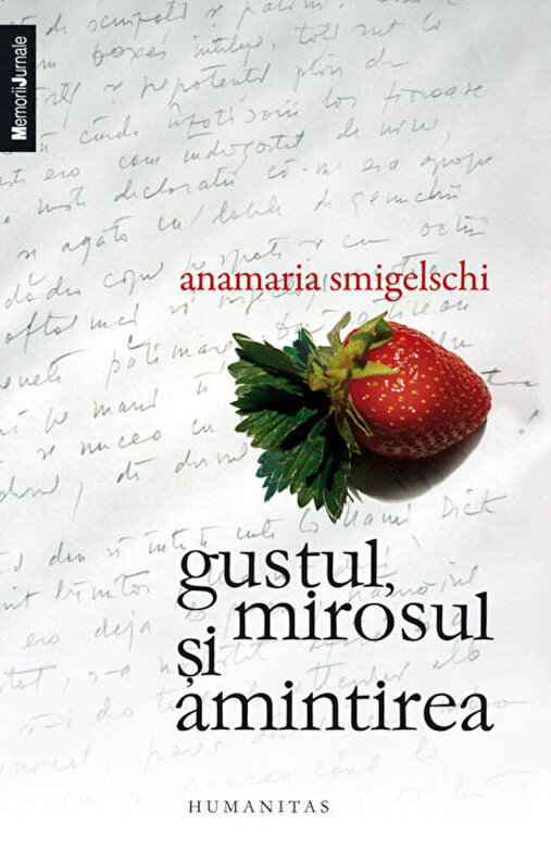 Anamaria Smigelschi - Gustul, mirosul si amintirea -