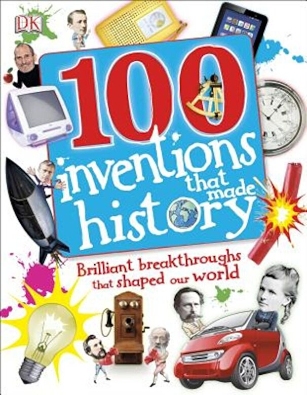 DK Publishing - 100 Inventions That Made History, Hardcover -