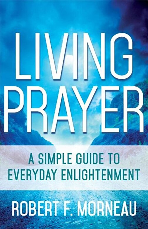 Robert F. Morneau - Living Prayer: A Simple Guide to Everyday Enlightenment, Paperback -