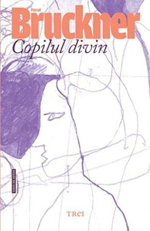 Pascal Bruckner - Copilul divin -