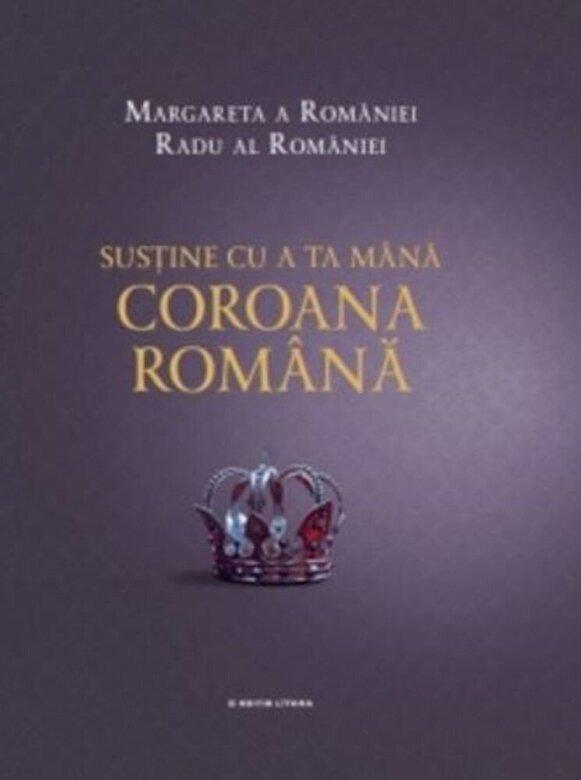 Margareta a Romaniei, Radu al Romaniei - Sustine cu a ta mana Coroana Romana. Margareta a Romaniei, Radu al Romaniei -