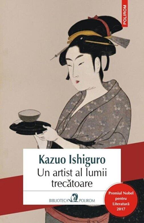 Kazuo Ishiguro - Un artist al lumii trecatoare (editia 2017) -