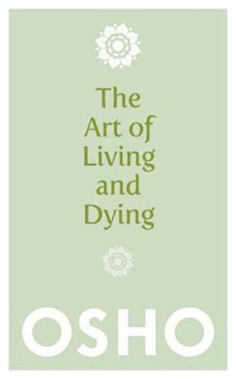 Osho - The Art of Living and Dying, Paperback -