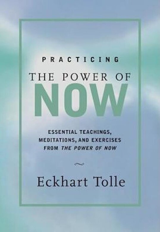 Eckhart Tolle - Practicing the Power of Now: Meditations, Exercises, and Core Teachings for Living the Liberated Life, Hardcover -