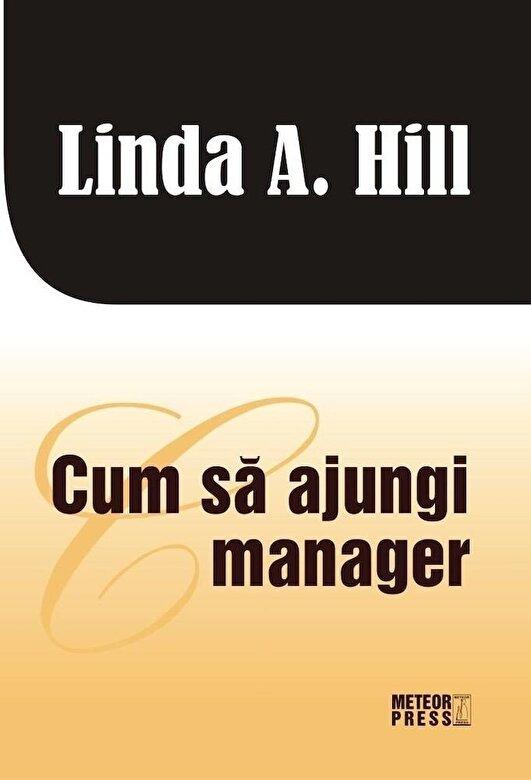 Linda A.Hill - Cum sa ajungi manager -