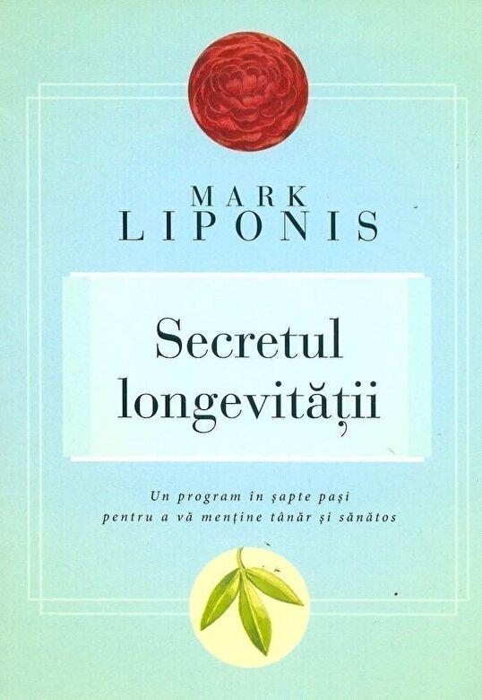 Mark Liponis - Secretul longevitatii. Un program in sapte pasi pentru a va mentine tanar si sanatos -