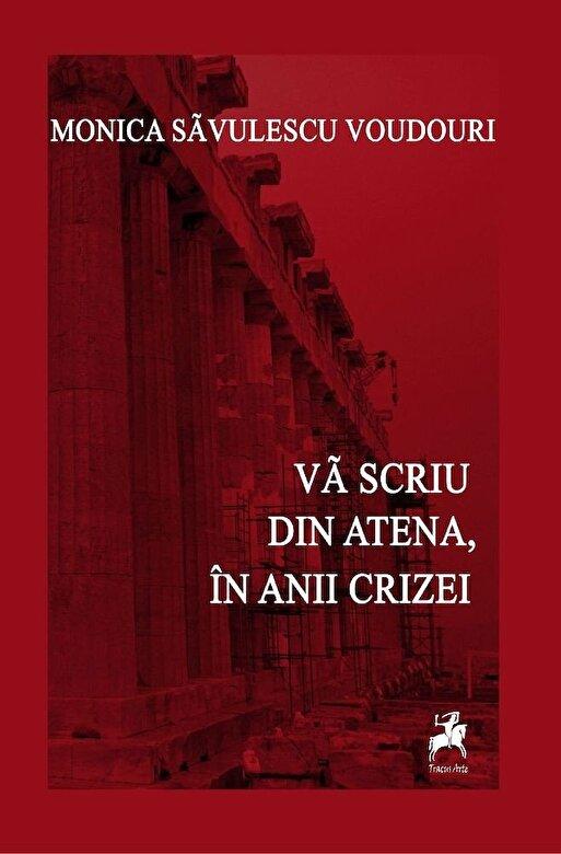 Monica Savulescu-Voudouri - Va scriu din Atena, in timpul crizei -