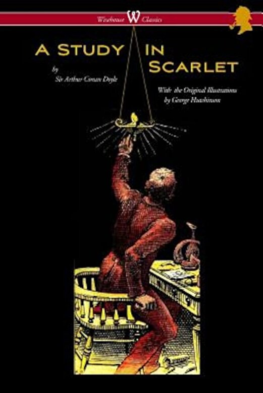 Arthur Conan Doyle - A Study in Scarlet (Wisehouse Classics Edition - With Original Illustrations by George Hutchinson), Paperback -