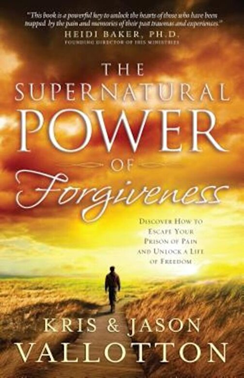 Kris Vallotton - The Supernatural Power of Forgiveness: Discover How to Escape Your Prison of Pain and Unlock a Life of Freedom, Paperback -