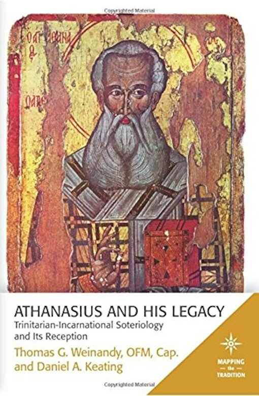 Thomas G. Weinandy - Athanasius and His Legacy: Trinitarian-Incarnational Soteriology and Its Reception, Paperback -