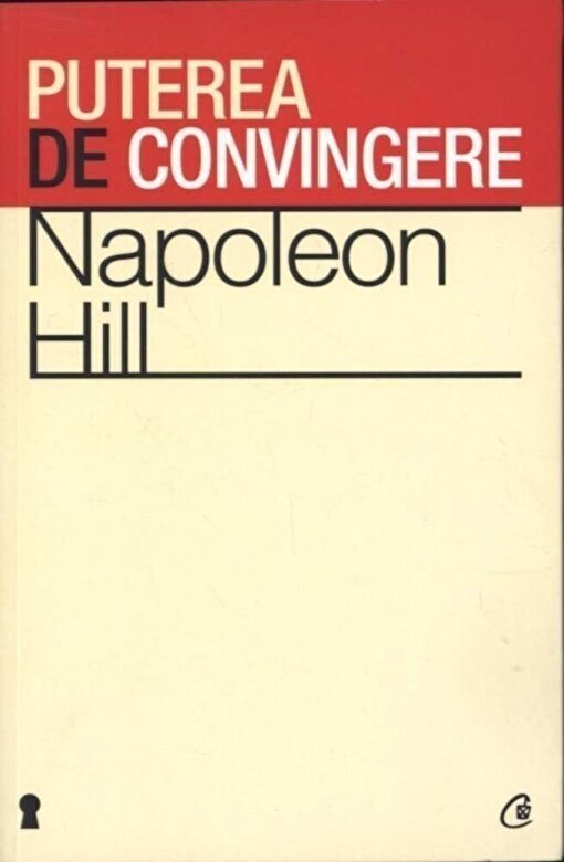 Napoleon Hill - Puterea de convingere -