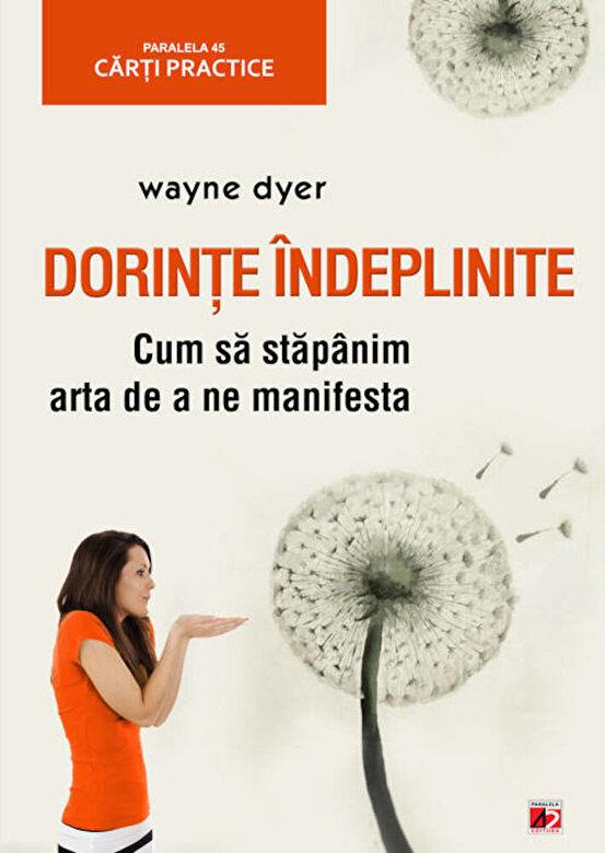 Wayne Dyer - Dorinte indeplinite. Cum sa stapanim arta de a ne manifesta -