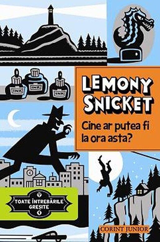 Lemony Snicket - Cine ar putea fi la ora asta? Toate intrebarile gresite, Vol. 1 -