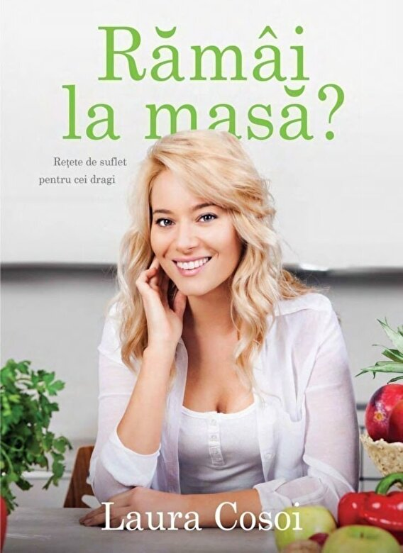 Laura Cosoi - Ramai la masa? Retete de suflet pentru oameni -