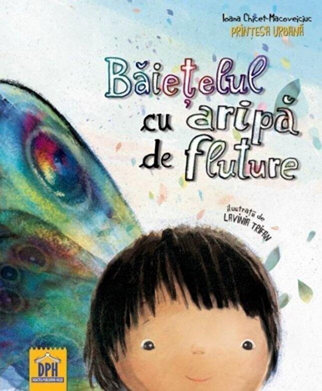 Ioana Chicet-Macoveiciuc - Baietelul cu aripa de fluture -