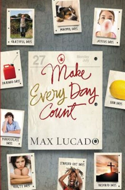 Max Lucado - Make Every Day Count - Teen Edition, Paperback -
