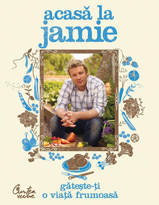 Jamie Oliver - Acasa la Jamie. Gateste-ti o viata frumoasa -
